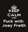 KEEP CALM AND Fuck with  Joey Fre$h - Personalised Poster A4 size