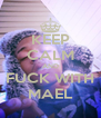 KEEP CALM AND FUCK WITH MAEL - Personalised Poster A4 size