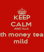 KEEP CALM  AND fuck  with money team  mild  - Personalised Poster A4 size