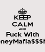 KEEP CALM AND Fuck With #MoneyMafia$$$Mike - Personalised Poster A4 size