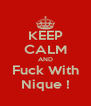 KEEP CALM AND Fuck With Nique ! - Personalised Poster A4 size