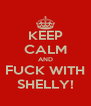 KEEP CALM AND FUCK WITH SHELLY! - Personalised Poster A4 size