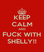 KEEP CALM AND FUCK WITH SHELLY!! - Personalised Poster A4 size