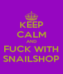 KEEP CALM AND FUCK WITH SNAILSHOP - Personalised Poster A4 size