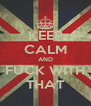 KEEP CALM AND FUCK WITH THAT - Personalised Poster A4 size