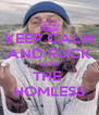 KEEP CALM AND FUCK WITH THE  HOMLESS - Personalised Poster A4 size
