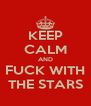 KEEP CALM AND FUCK WITH THE STARS - Personalised Poster A4 size