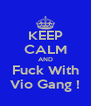 KEEP CALM AND Fuck With Vio Gang ! - Personalised Poster A4 size