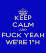 KEEP CALM AND FUCK YEAH WE'RE 1°H - Personalised Poster A4 size