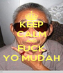 KEEP CALM AND FUCK YO MUDAH - Personalised Poster A4 size