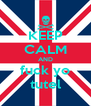 KEEP CALM AND fuck yo tutel - Personalised Poster A4 size