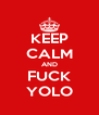 KEEP CALM AND FUCK YOLO - Personalised Poster A4 size
