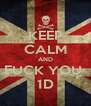KEEP CALM AND FUCK YOU  1D - Personalised Poster A4 size