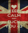 KEEP CALM AND FUCK YOU <3 - Personalised Poster A4 size