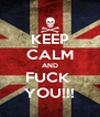 KEEP CALM AND FUCK  YOU!!! - Personalised Poster A4 size