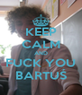 KEEP CALM AND FUCK YOU BARTUŚ - Personalised Poster A4 size