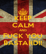 KEEP CALM AND FUCK YOU BASTARD!! - Personalised Poster A4 size