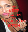 KEEP CALM AND FUCK YOU, BITCH - Personalised Poster A4 size