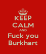 KEEP CALM AND Fuck you Burkhart - Personalised Poster A4 size