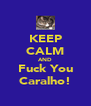 KEEP CALM AND Fuck You Caralho! - Personalised Poster A4 size