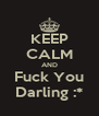 KEEP CALM AND Fuck You Darling :* - Personalised Poster A4 size