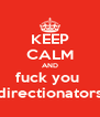 KEEP CALM AND fuck you  directionators - Personalised Poster A4 size