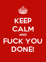 KEEP CALM AND FUCK YOU DONE! - Personalised Poster A4 size