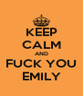 KEEP CALM AND FUCK YOU EMILY - Personalised Poster A4 size