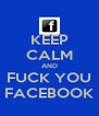 KEEP CALM AND FUCK YOU FACEBOOK - Personalised Poster A4 size