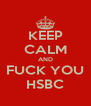 KEEP CALM AND FUCK YOU HSBC - Personalised Poster A4 size