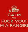 KEEP CALM AND FUCK YOU! I'M A FANGIRL. - Personalised Poster A4 size