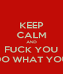 KEEP CALM AND FUCK YOU I WON'T DO WHAT YOU TELL ME - Personalised Poster A4 size