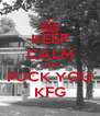 KEEP CALM AND FUCK YOU KFG - Personalised Poster A4 size