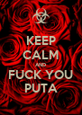 KEEP CALM AND FUCK YOU PUTA - Personalised Poster A4 size