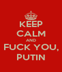 KEEP CALM AND FUCK YOU, PUTIN - Personalised Poster A4 size