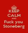 KEEP CALM AND Fuck you  Stoneberg - Personalised Poster A4 size