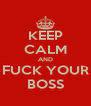 KEEP CALM AND FUCK YOUR BOSS - Personalised Poster A4 size