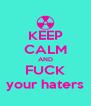 KEEP CALM AND FUCK your haters - Personalised Poster A4 size