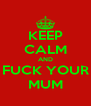 KEEP CALM AND FUCK YOUR MUM - Personalised Poster A4 size