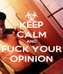 KEEP CALM AND FUCK YOUR OPINION - Personalised Poster A4 size