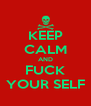 KEEP CALM AND FUCK YOUR SELF - Personalised Poster A4 size