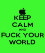 KEEP CALM AND FUCK YOUR WORLD - Personalised Poster A4 size