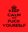 KEEP CALM AND FUCK YOURESLF - Personalised Poster A4 size