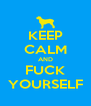 KEEP CALM AND FUCK YOURSELF - Personalised Poster A4 size