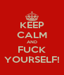 KEEP CALM AND FUCK YOURSELF! - Personalised Poster A4 size