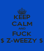 KEEP CALM AND FUCK $ Z-WEEZY $ - Personalised Poster A4 size