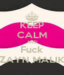 KEEP CALM AND Fuck ZAYN MALIK - Personalised Poster A4 size