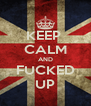 KEEP  CALM AND FUCKED UP - Personalised Poster A4 size