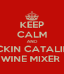 KEEP CALM AND FUCKIN CATALINA  WINE MIXER  - Personalised Poster A4 size