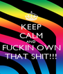 KEEP CALM AND FUCKIN OWN THAT SHIT!!! - Personalised Poster A4 size